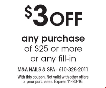 $3 Off any purchase of $25 or more or any fill-in. With this coupon. Not valid with other offers or prior purchases. Expires 11-30-16.