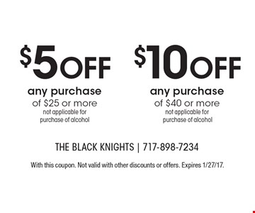 $5 Off any purchase of $25 or more or $10 Off any purchase of $40 or more. Not applicable for purchase of alcohol.  With this coupon. Not valid with other discounts or offers. Expires 1/27/17.