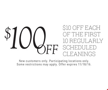 $100 off! $10 off each of the first 10 regularly scheduled cleanings. New customers only. Participating locations only. Some restrictions may apply. Offer expires 11/18/16.