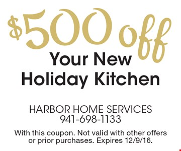 $500 Off Your New Holiday Kitchen. With this coupon. Not valid with other offers or prior purchases. Expires 12/9/16.