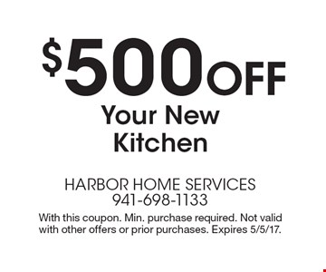 $500 Off Your New Kitchen. With this coupon. Min. purchase required. Not valid with other offers or prior purchases. Expires 5/5/17.
