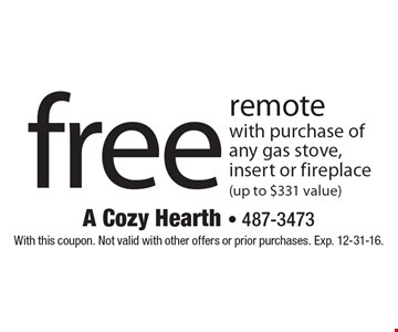Free remote with purchase of any gas stove, insert or fireplace (up to $331 value). With this coupon. Not valid with other offers or prior purchases. Exp. 12-31-16.