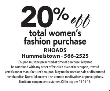 20% off total women's fashion purchase. Coupon must be presented at time of purchase. May not be combined with any other offers such as another coupon, reward certificate or manufacturer's coupon. May not be used on sale or discounted merchandise. Not valid on over-the-counter medications or prescriptions. Limit one coupon per customer. Offer expires 11-15-16.
