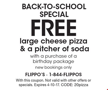 BACK-TO-SCHOOL SPECIAL! FREE large cheese pizza & a pitcher of soda with a purchase of a birthday package. New bookings only. With this coupon. Not valid with other offers or specials. Expires 4-10-17. CODE: 20pizza