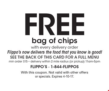 Free bag of chips with every delivery order. Flippo's now delivers the food that you know is good! Min order $15. Delivery within 2 mile radius (or pickup) 11am-5pm. With this coupon. Not valid with other offers or specials. Expires 4-10-17.