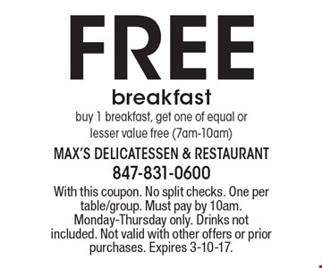 Free breakfastbuy 1 breakfast, get one of equal or lesser value free (7am-10am). With this coupon. No split checks. One per table/group. Must pay by 10am. Monday-Thursday only. Drinks not included. Not valid with other offers or prior purchases. Expires 3-10-17.