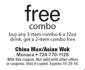 Free combo buy any 3-item combo & a 32oz drink, get a 2-item combo free. With this coupon. Not valid with other offers or coupons. Void if copied. Expires 10-28-16.