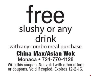 free slushy or any drink with any combo meal purchase. With this coupon. Not valid with other offers or coupons. Void if copied. Expires 12-2-16.