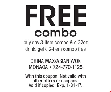 Free combo buy any 3-item combo & a 32 oz. drink, get a 2-item combo free. With this coupon. Not valid with other offers or coupons. Void if copied. Exp. 1-31-17.