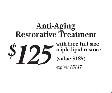 Anti-Aging Restorative Treatment. $125 with free full size triple lipid restore (value $185). expires 1-31-17