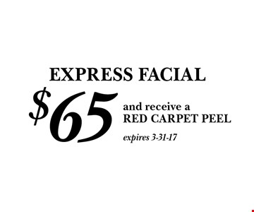 EXPRESS FACIAL $65 and receive a RED CARPET PEEL. expires 3-31-17
