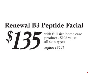 $135 Renewal B3 Peptide Facial with full size home care product. $195 value. All skin types. Expires 4-30-17