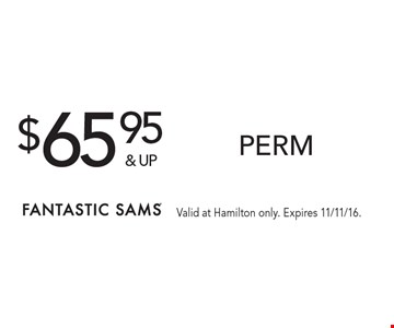 $65.95 & up perm. Valid at Hamilton only. Expires 11/11/16.