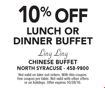 10% off LUNCH OR DINNER BUFFET. Not valid on take-out orders. With this coupon. One coupon per table. Not valid with other offers or on holidays. Offer expires 10/28/16.