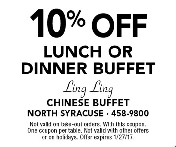 10% OFF LUNCH OR DINNER BUFFET. Not valid on take-out orders. With this coupon. One coupon per table. Not valid with other offers or on holidays. Offer expires 1/27/17.