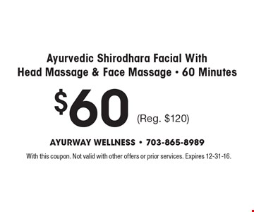 $60 Ayurvedic Shirodhara Facial With Head Massage & Face Massage - 60 Minutes (Reg. $120). With this coupon. Not valid with other offers or prior services. Expires 12-31-16.