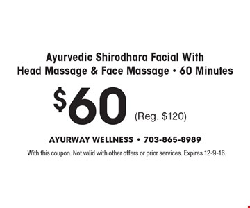 $60 Ayurvedic Shirodhara Facial With Head Massage & Face Massage - 60 Minutes (Reg. $120). With this coupon. Not valid with other offers or prior services. Expires 12-9-16.
