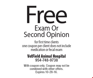 Free Exam Or Second Opinion for first time clients. One coupon per client. Does not include medication or fecal exam. With coupon only. Coupon may not be combined with other offers. Expires 10-28-16.
