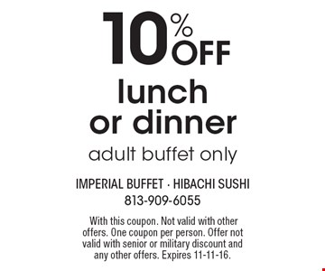 10% Off lunch or dinner. Adult buffet only. With this coupon. Not valid with other offers. One coupon per person. Offer not valid with senior or military discount and any other offers. Expires 11-11-16.