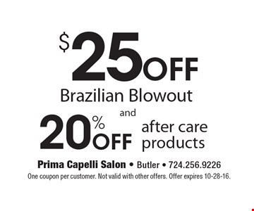 $25 Off Brazilian Blowout And 20% Off After Care Products. One coupon per customer. Not valid with other offers. Offer expires 10-28-16.