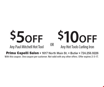 $10 off Any Hot Tools Curling Iron or $5 off Any Paul Mitchell Hot Tool. With this coupon. One coupon per customer. Not valid with any other offers. Offer expires 2-3-17.