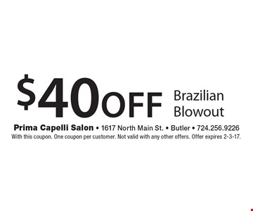 $40 off Brazilian Blowout. With this coupon. One coupon per customer. Not valid with any other offers. Offer expires 2-3-17.
