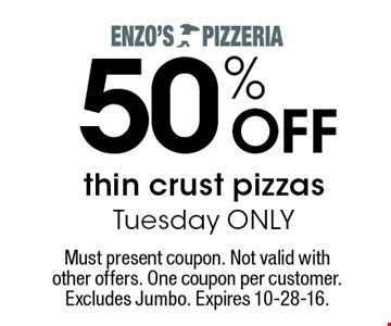 50% OFF thin crust pizzas. Tuesday ONLY. Must present coupon. Not valid with other offers. One coupon per customer. Excludes Jumbo. Expires 10-28-16.