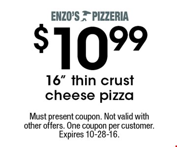 """$10.99 16"""" thin crust cheese pizza. Must present coupon. Not valid with other offers. One coupon per customer. Expires 10-28-16."""