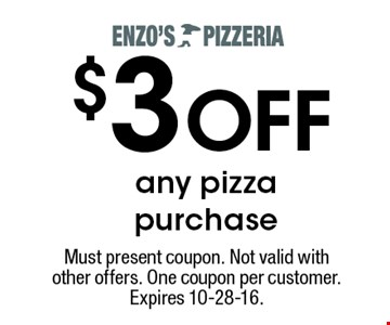 $3 OFF any pizza purchase. Must present coupon. Not valid with other offers. One coupon per customer. Expires 10-28-16.