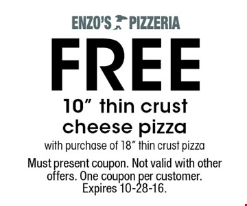 """FREE 10"""" thin crust cheese pizza with purchase of 18"""" thin crust pizza. Must present coupon. Not valid with other offers. One coupon per customer.Expires 10-28-16."""