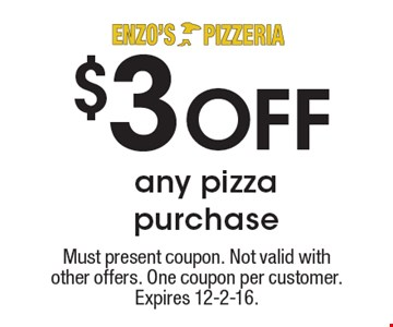 $3 OFF any pizza purchase . Must present coupon. Not valid with other offers. One coupon per customer. Expires 12-2-16.