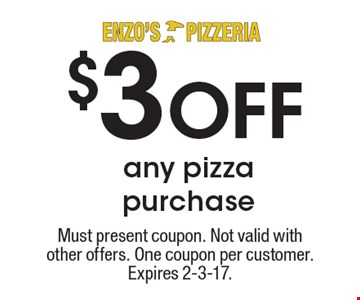 $3 off any pizza purchase . Must present coupon. Not valid with other offers. One coupon per customer. Expires 2-3-17.