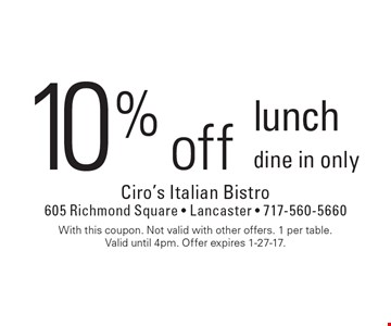 10% off lunch, dine in only. With this coupon. Not valid with other offers. 1 per table. Valid until 4pm. Offer expires 1-27-17.