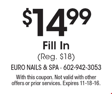 $14.99 Fill In (Reg. $18). With this coupon. Not valid with other offers or prior services. Expires 11-18-16.
