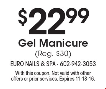 $22.99 Gel Manicure (Reg. $30). With this coupon. Not valid with other offers or prior services. Expires 11-18-16.