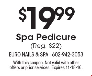 $19.99 Spa Pedicure (Reg. $22). With this coupon. Not valid with other offers or prior services. Expires 11-18-16.