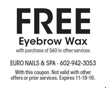Free Eyebrow Wax with purchase of $60 in other services. With this coupon. Not valid with other offers or prior services. Expires 11-18-16.
