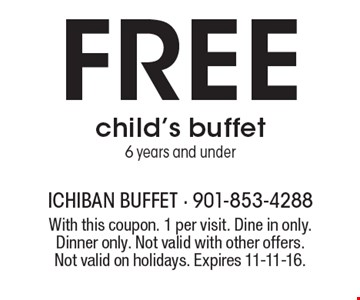 Free child's buffet. 6 years and under. With this coupon. 1 per visit. Dine in only. Dinner only. Not valid with other offers. Not valid on holidays. Expires 11-11-16.