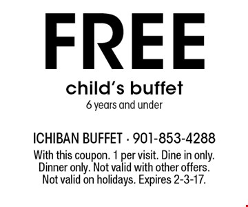 Free child's buffet. 6 years and under. With this coupon. 1 per visit. Dine in only. Dinner only. Not valid with other offers. Not valid on holidays. Expires 2-3-17.
