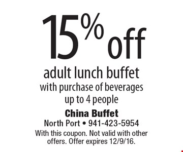 15% off adult lunch buffet. With purchase of beverages. Up to 4 people. With this coupon. Not valid with other offers. Offer expires 12/9/16.