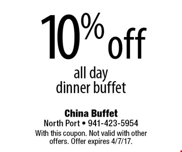 10% off all day dinner buffet. With this coupon. Not valid with other offers. Offer expires 4/7/17.