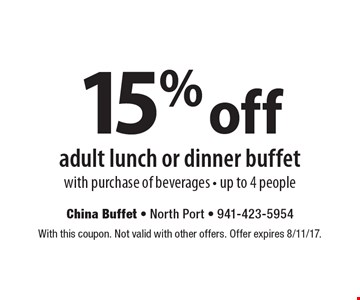 15% off adult lunch or dinner buffet with purchase of beverages - up to 4 people. With this coupon. Not valid with other offers. Offer expires 8/11/17.