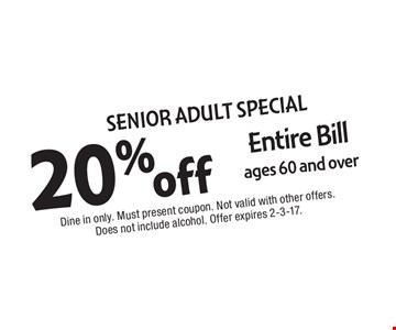 Senior Adult Special 20% Entire Bill. ages 60 and over. Dine in only. Must present coupon. Not valid with other offers. Does not include alcohol. Offer expires 2-3-17.