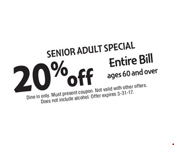 Senior Adult Special! 20% Entire Bill ages 60 and over. Dine in only. Must present coupon. Not valid with other offers. Does not include alcohol. Offer expires 3-31-17.