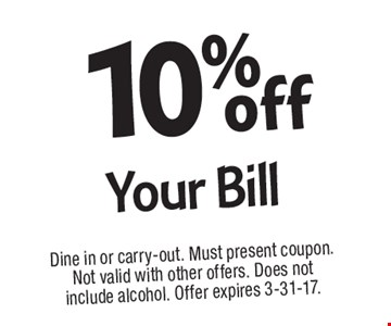 10% off Your Bill. Dine in or carry-out. Must present coupon. Not valid with other offers. Does not include alcohol. Offer expires 3-31-17.