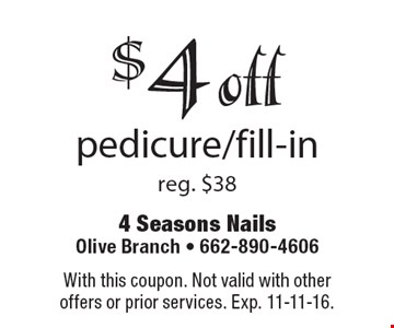 $4 off pedicure/fill-in reg. $38. With this coupon. Not valid with other offers or prior services. Exp. 11-11-16.