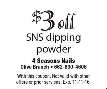 $3 off SNS dipping powder. With this coupon. Not valid with other offers or prior services. Exp. 11-11-16.