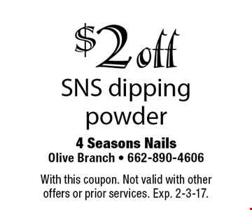 $2 off SNS dipping powder. With this coupon. Not valid with other offers or prior services. Exp. 2-3-17.