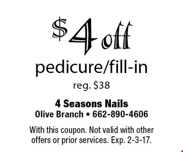$4 off pedicure/fill-in reg. $38. With this coupon. Not valid with other offers or prior services. Exp. 2-3-17.