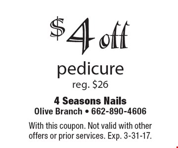 $4 off pedicure reg. $26. With this coupon. Not valid with other offers or prior services. Exp. 3-31-17.